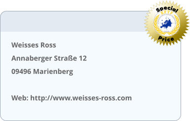 Weisses Ross Annaberger Straße 12	 09496 Marienberg  Web: http://www.weisses-ross.com  Special Price